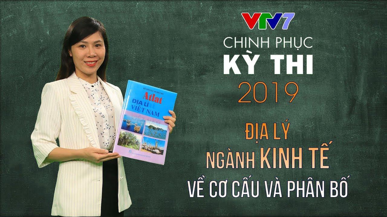 Cơ cấu và phân bố các ngành Kinh tế Việt Nam | Chinh phục kỳ thi 2019 | Môn Địa lý