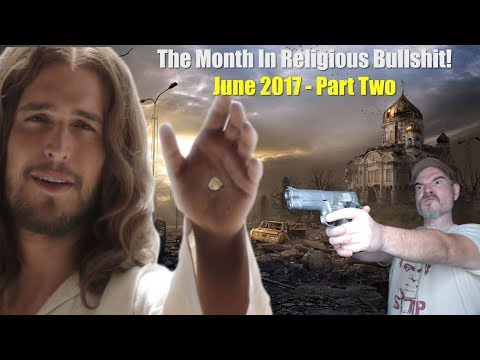 The Month In Religious bullshit! June 2017 - Part 2