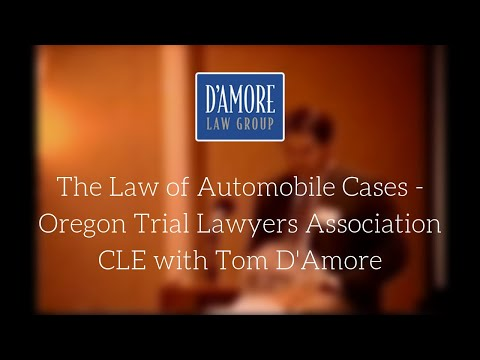 The Law of Automobile Cases  - Oregon Trial Lawyers Association CLE with Tom D'Amore