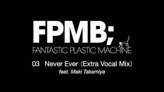 "Fantastic Plastic Machine (FPM) / Never Ever (Extra Vocal Mix) [feat. Maki Takamiya] (2007 ""FPMB"")"