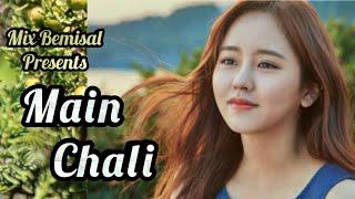 Mein Chali Mein Chali | Urvashi Kiran Sharma | Korean Mix | Mix Bemisal