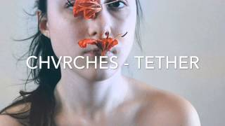 CHVRCHES - TETHER