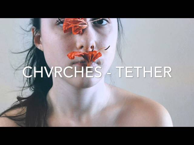 chvrches-tether-princessglowingstar
