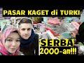 PASAR KAGET DI TURKI MURAH MERIAH!!!