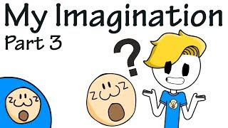 Download My Imagination Part 3 Mp3 and Videos