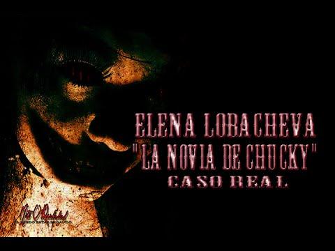 ELENA LOBACHEVA LA NOVIA DE CHUCKY [CASO REAL]