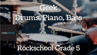 Rockschool | Geek | Grade 5 | Drums | Piano | Bass