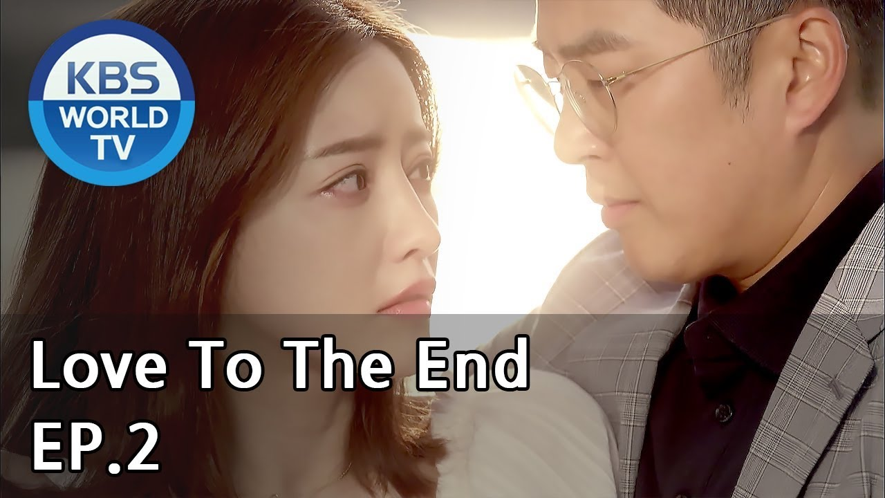 Love To The End | 끝까지 사랑 EP 2 [SUB: ENG, CHN/2018 07 30]