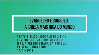 Evangelho e Consolo: A igreja mais rica do mundo - Rev. Dilsilei Monteiro - 17/11/2019