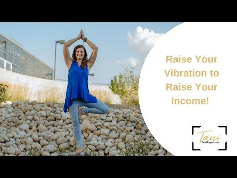 Raise Your Vibration to Raise Your Income