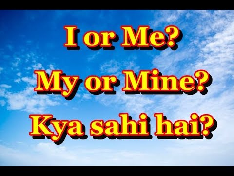 Use Of I, Me, My, Mine, Myself And By Myself In A Sentence