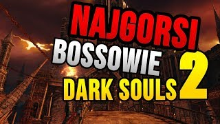 NAJGORSI bossowie Dark Souls 2 - TOP 10