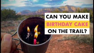 Can you make birthday cake on the trail?  Fast, easy Backpacking meals | Hiking | Camping