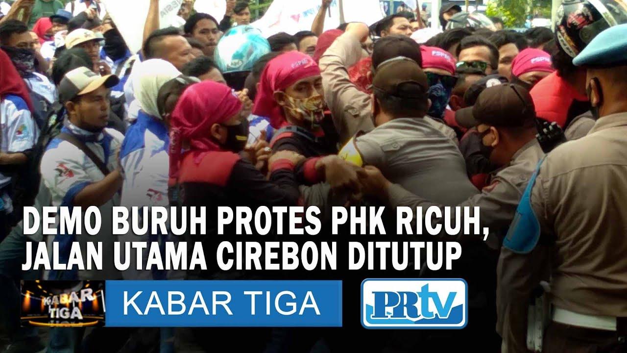 DEMO BURUH PROTES PHK RICUH, JALAN UTAMA CIREBON DITUTUP | KABAR TIGA PRTV