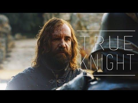(GoT) Sandor Clegane    True Knight