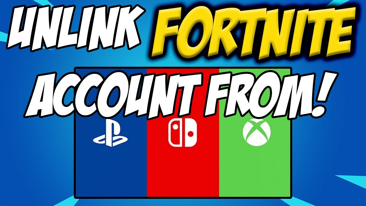 How To Unlink Fortnite Account From Xbox, PS4, Nintendo ...