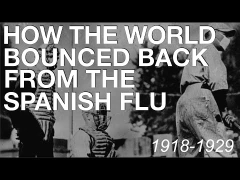The Spanish Flu & How The World Recovered (1918-1929) Histor