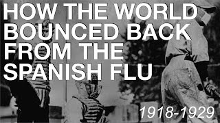 The Spanish Flu & How The World Recovered (19181929) History Documentary