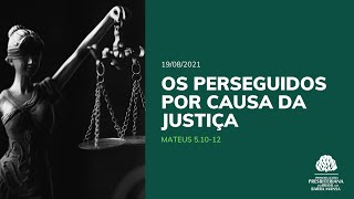 Os Perseguidos por Causa da Justiça - Estudo Bíblico - 15/08/2021
