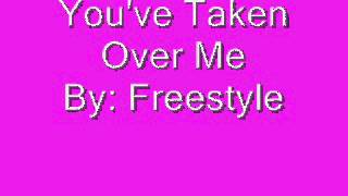 Watch Freestyle Youve Taken Over Me video