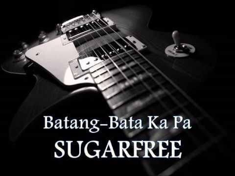 SUGARFREE - Batang-Bata Ka Pa [HQ AUDIO]