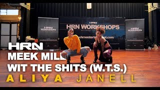 Meek Mill - Wit The Shits (W.T.S.) | Aliya Janell Choreography | HRN Workshops