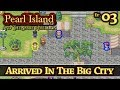 Pearl Island :: Ep 3 :: Arrived In The Big City :: Z One N Only