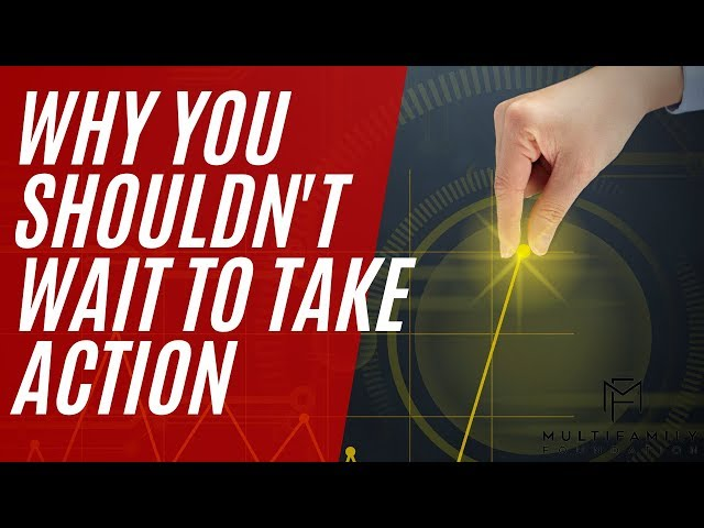 Why You Shouldn't Wait to Take Action