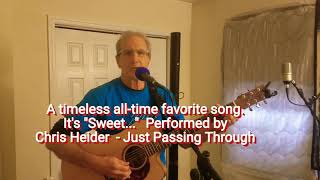 A Timeless All-time Favorite. It's Sweet!   Performed  by Chris Heider  - Passing Through