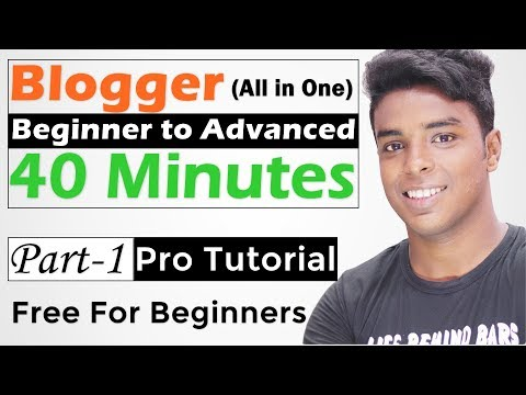 Blogger Beginner to Advanced in 40 Minutes (All in One)