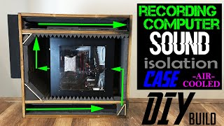 Recording Computer SOUND ISOLATION CASE -Air Cooled- DIY Build