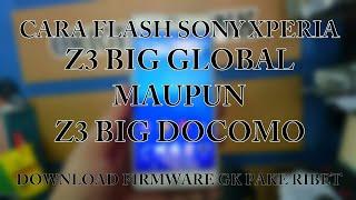 Cara flash sony xperia z3 big docomo maupun global yang baik dan benar