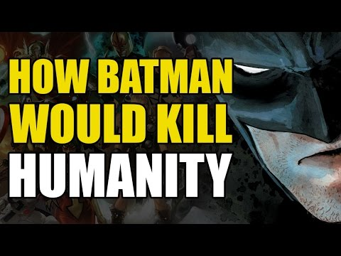 How Batman Would Kill Humanity