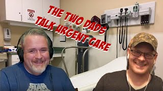 THE TWO DADS TALK URGENT CARE - EPISODE 22