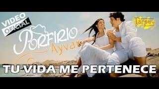 Porfirio Ayvar / Tu vida me pertenece / vídeo clip oficial 2019 / Tarpuy Producciones