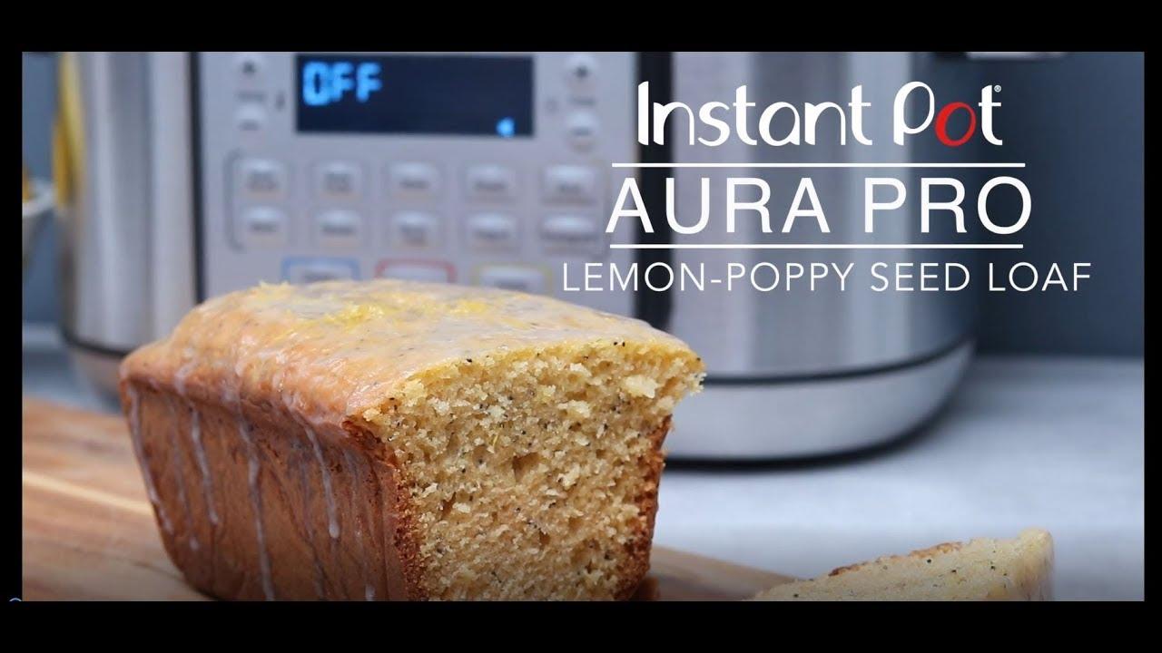 Instant Pot Aura Pro Lemon Poppy Seed Loaf Youtube