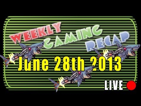 2013-06-28 Weekly Gaming Recap Show