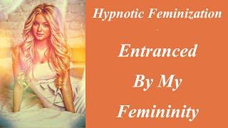Repeat youtube video Hypnotic Feminization: Entranced By My Femininity