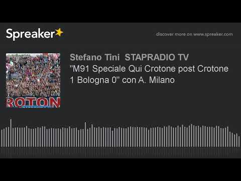 """""""M91 Speciale Qui Crotone post Crotone 1 Bologna 0"""" con A. Milano"""