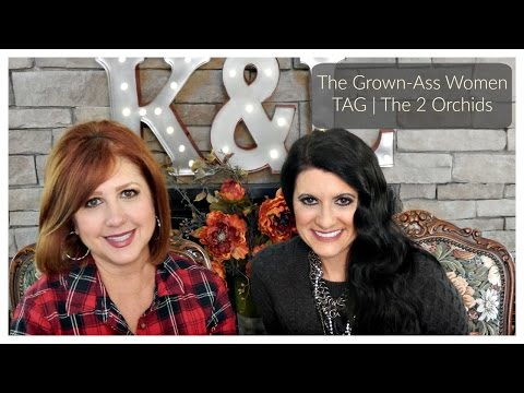 The Grown-Ass Women TAG | The 2 Orchids