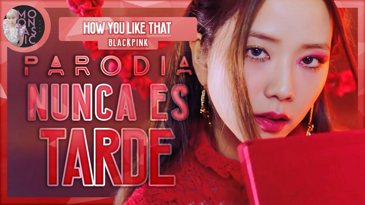 Download BLACKPINK - Nunca es tarde (Parodia de How You Like That) Moontastic