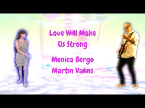 Love Will Make Us Strong. Monica Bergo & Martin Valins