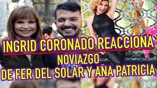 Ingrid Coronado REACCIONA ANTE NOVIAZGO de Fernando del Solar y Ana Patricia Rojo