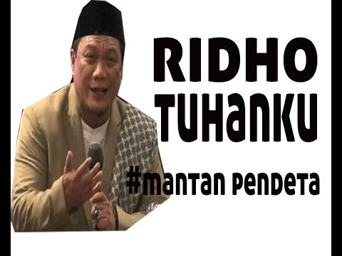 RIDHO TUHANKU OLEH MANTAN PENDETA USTADZ DR M.YAHYA WALONI