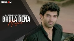 Bhula Dena | Aashiqui 2 | DJ Joel & DJ Shadow Dubai | Full Video