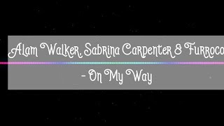 Alan Walker  Sabrina Carpenter  amp Farruko   On My Way Lyrics