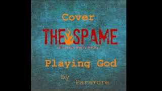 The Spame - Playing God by Paramore (cover)