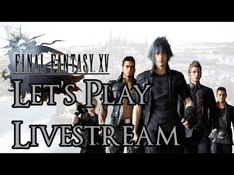 Final Fantasy XV - Let's Play Livestream #3