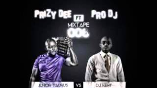 PrizyDee - Mixtape 006 Feat ProDj (DJ Kent vs Junior Taurus)
