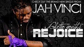 Download Jah Vinci - Ghetto Youth Rejoice [Liquid Rain Drops Riddim] January 2014 MP3 song and Music Video